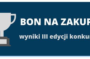 KONKURS BON NA NASTĘPNE ZAKUPY edycja 3. WYNIKI