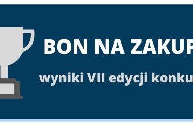 KONKURS BON NA NASTĘPNE ZAKUPY edycja 7. WYNIKI