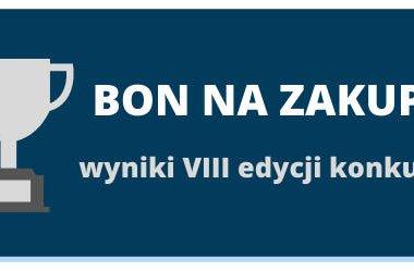 KONKURS BON NA NASTĘPNE ZAKUPY edycja 8. WYNIKI