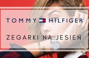 Zegarki damskie i męskie Tommy Hilifger - najmodniejsze jesienne dodatki